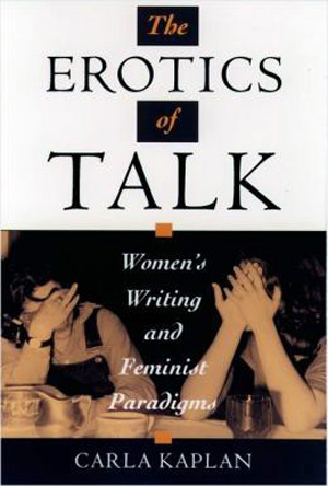 The Erotics of Talk: Women's Writing and Feminist Paradigms